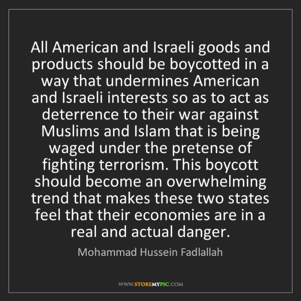 Mohammad Hussein Fadlallah: All American and Israeli goods and products should be...