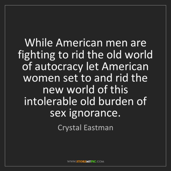 Crystal Eastman: While American men are fighting to rid the old world...