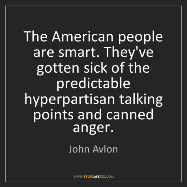 John Avlon: The American people are smart. They've gotten sick of...