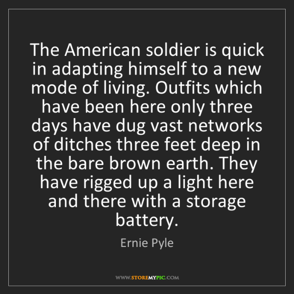 Ernie Pyle: The American soldier is quick in adapting himself to...