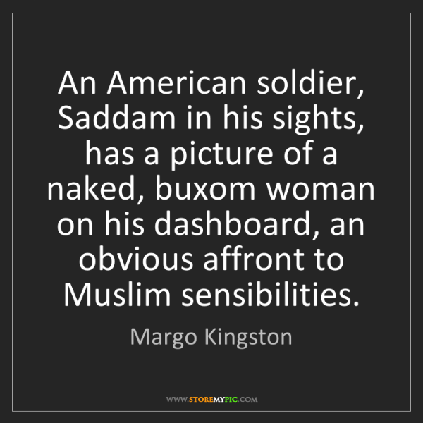 Margo Kingston: An American soldier, Saddam in his sights, has a picture...