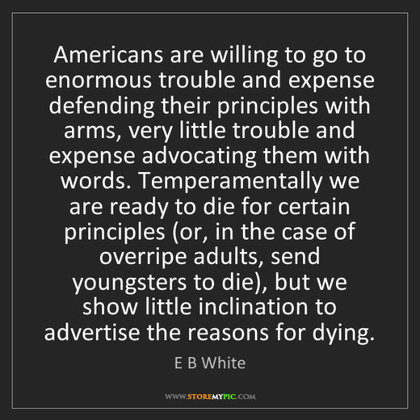 E B White: Americans are willing to go to enormous trouble and expense...