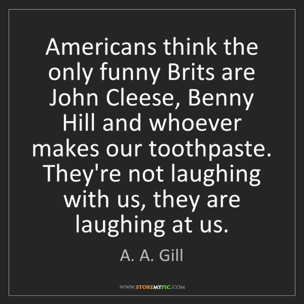 A. A. Gill: Americans think the only funny Brits are John Cleese,...