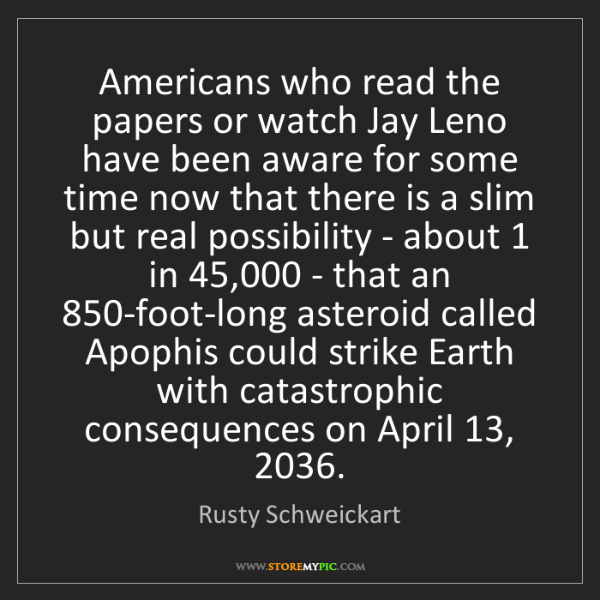 Rusty Schweickart: Americans who read the papers or watch Jay Leno have...