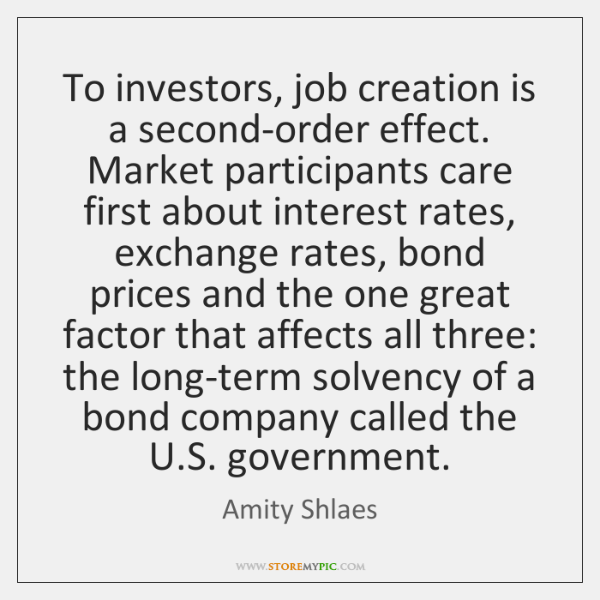 To investors, job creation is a second-order effect. Market participants care first ...