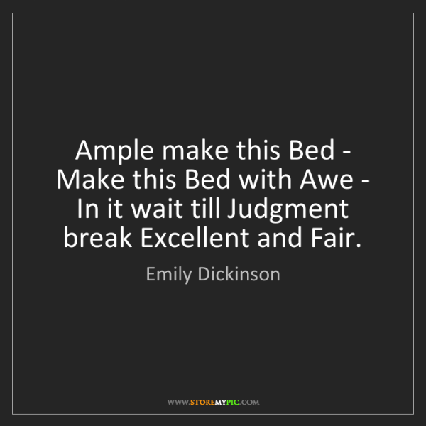 Emily Dickinson: Ample make this Bed - Make this Bed with Awe - In it...