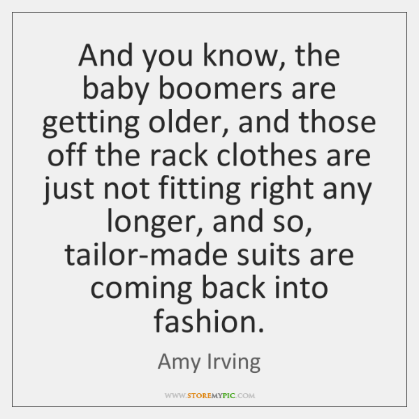 And you know, the baby boomers are getting older, and those off ...