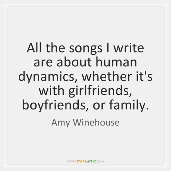 All the songs I write are about human dynamics, whether it's with ...