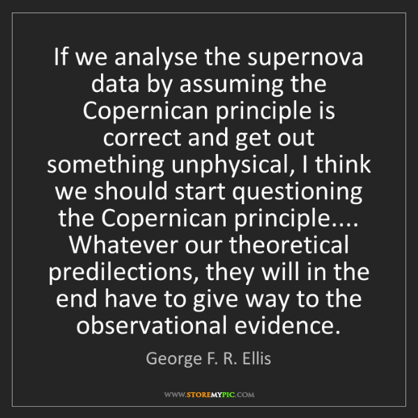 George F. R. Ellis: If we analyse the supernova data by assuming the Copernican...