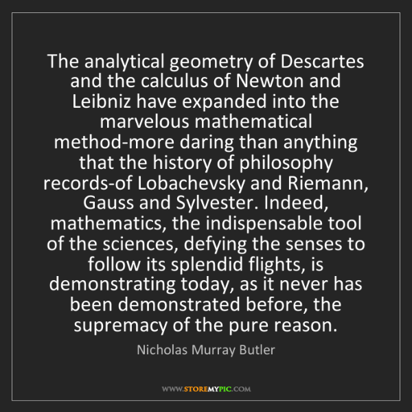 Nicholas Murray Butler: The analytical geometry of Descartes and the calculus...