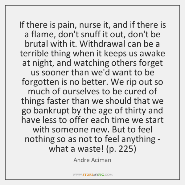 If there is pain, nurse it, and if there is a flame, ...