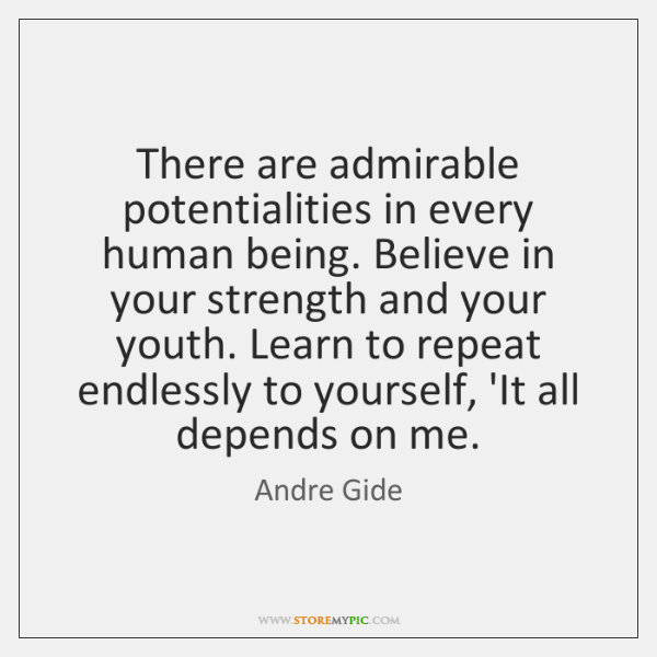 There are admirable potentialities in every human being. Believe in your strength ...