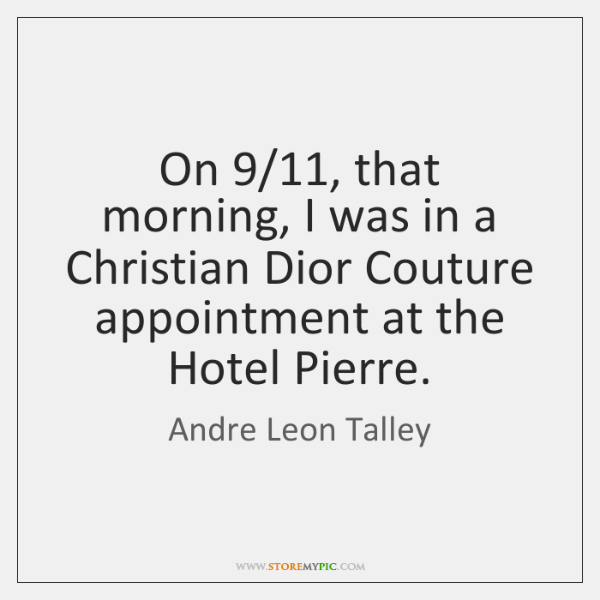 On 9/11, that morning, I was in a Christian Dior Couture appointment at ...