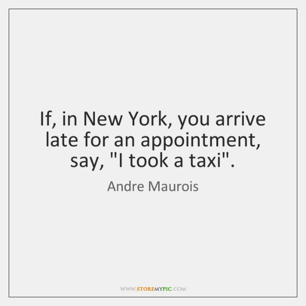 "If, in New York, you arrive late for an appointment, say, ""I ..."