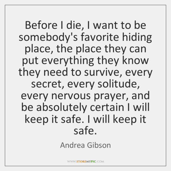 Before I die, I want to be somebody's favorite hiding place, the ...