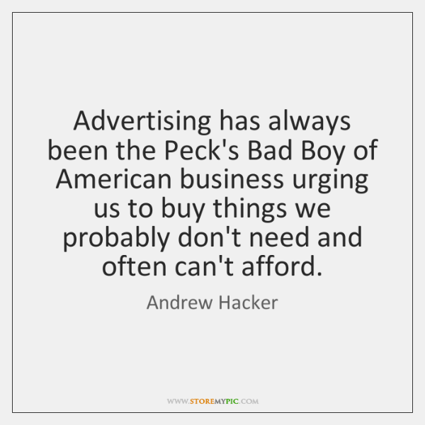 Advertising has always been the Peck's Bad Boy of American business urging ...