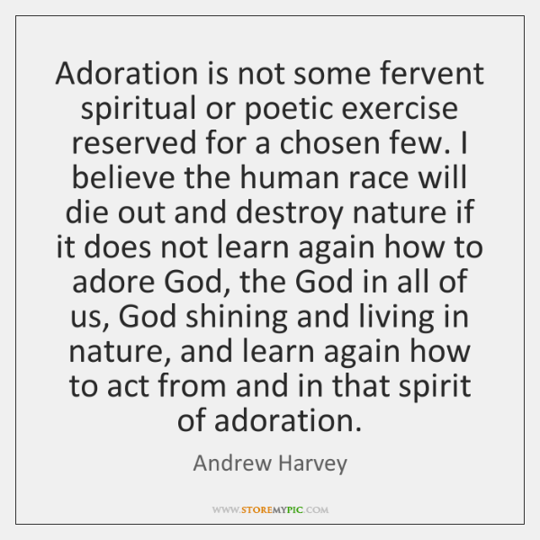 Adoration is not some fervent spiritual or poetic exercise reserved for a ...