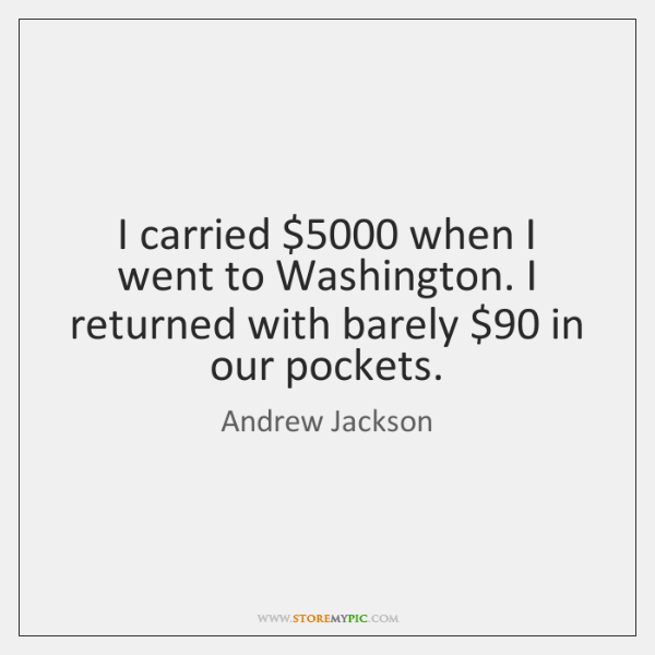 I carried $5000 when I went to Washington. I returned with barely $90 in ...