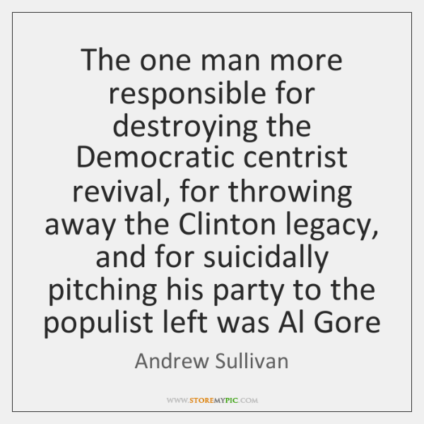 The one man more responsible for destroying the Democratic centrist revival, for ...
