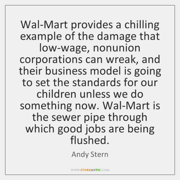 Wal-Mart provides a chilling example of the damage that low-wage, nonunion corporations ...