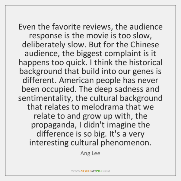 Even the favorite reviews, the audience response is the movie is too ...