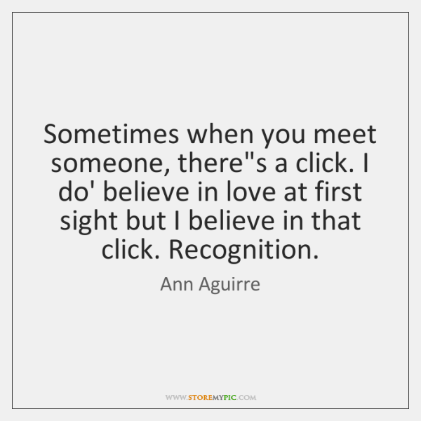 Sometimes When You Meet Someone Theres A Click I Do Believe In