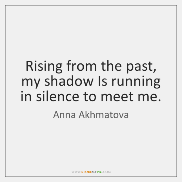 Rising from the past, my shadow Is running in silence to meet ...