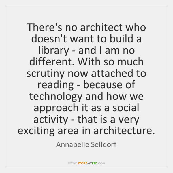 There's no architect who doesn't want to build a library - and ...