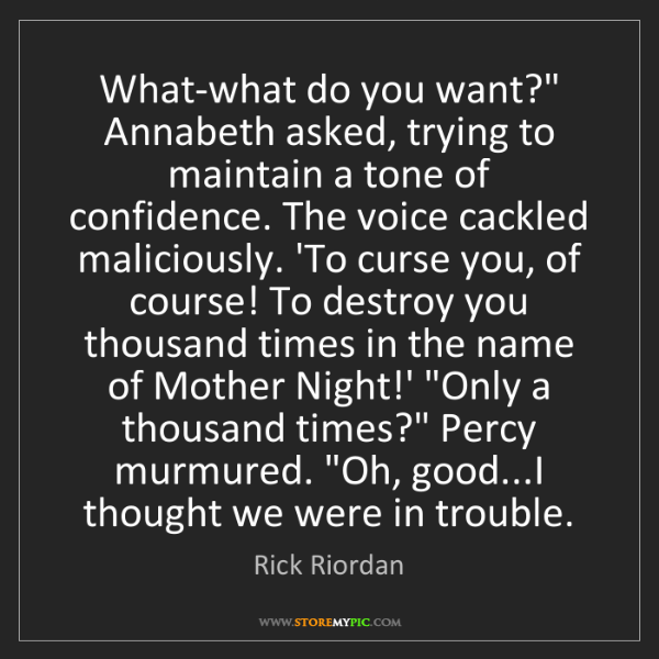 """Rick Riordan: What-what do you want?"""" Annabeth asked, trying to maintain..."""