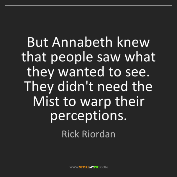 Rick Riordan: But Annabeth knew that people saw what they wanted to...