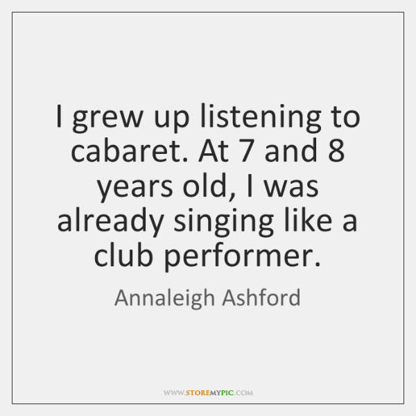 I grew up listening to cabaret. At 7 and 8 years old, I was ...