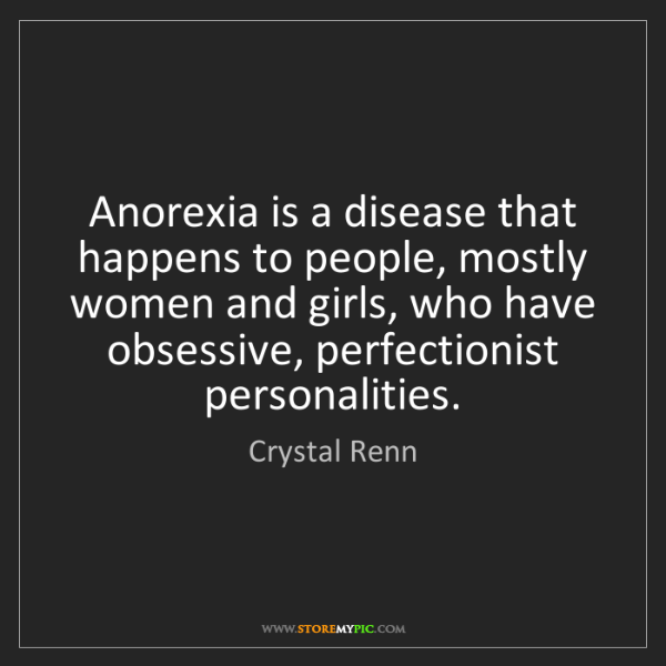 Crystal Renn: Anorexia is a disease that happens to people, mostly...