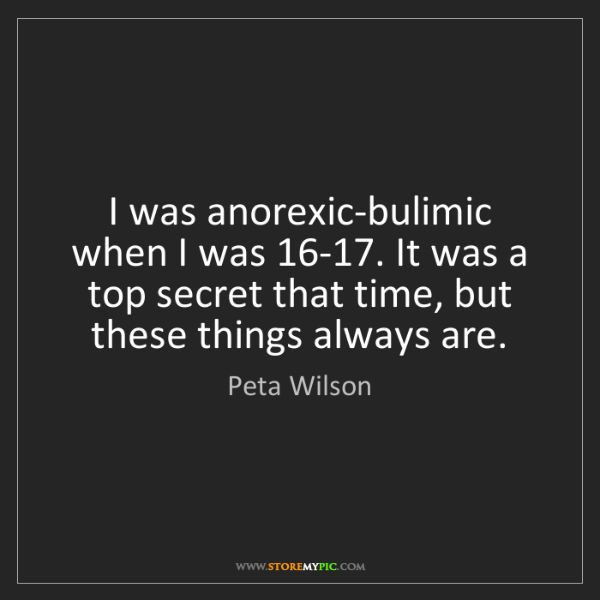 Peta Wilson: I was anorexic-bulimic when I was 16-17. It was a top...