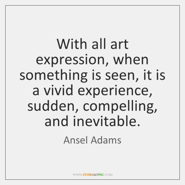 With all art expression, when something is seen, it is a vivid ...