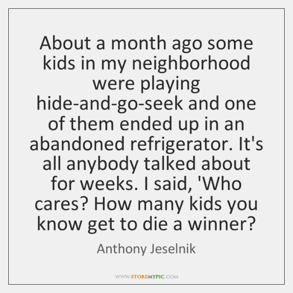 About a month ago some kids in my neighborhood were playing hide-and-go-seek ...