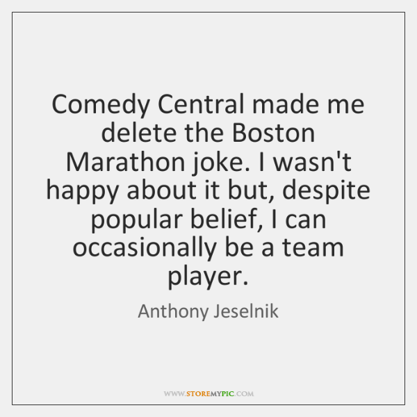 Comedy Central made me delete the Boston Marathon joke. I wasn't happy ...