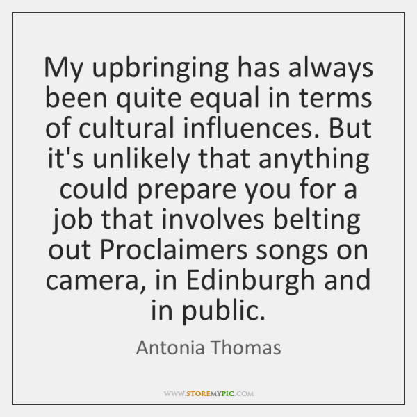 My upbringing has always been quite equal in terms of cultural influences. ...