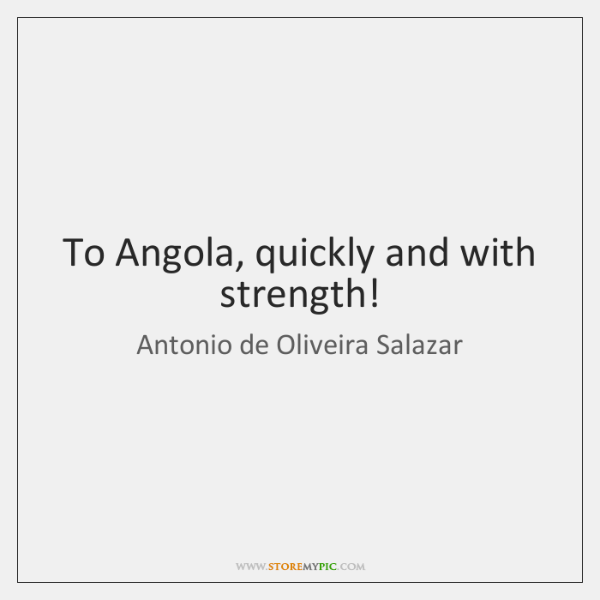 To Angola, quickly and with strength!
