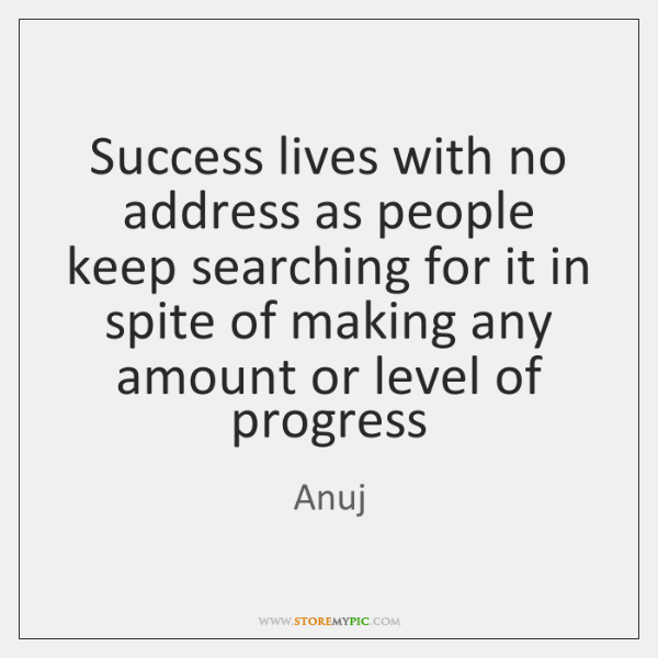 Success lives with no address as people keep searching for it in ...