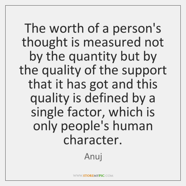 The worth of a person's thought is measured not by the quantity ...