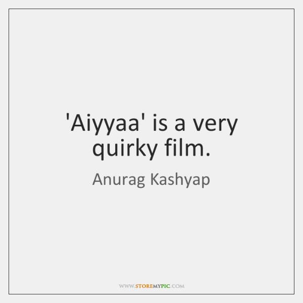 'Aiyyaa' is a very quirky film.