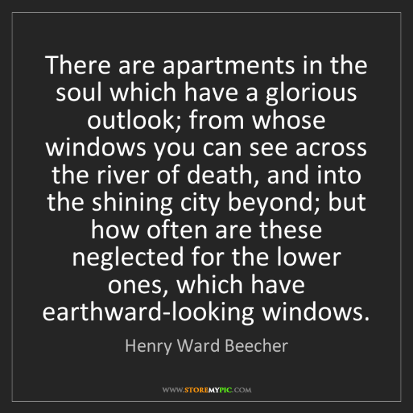 Henry Ward Beecher: There are apartments in the soul which have a glorious...
