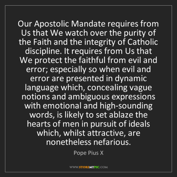 Pope Pius X: Our Apostolic Mandate requires from Us that We watch...