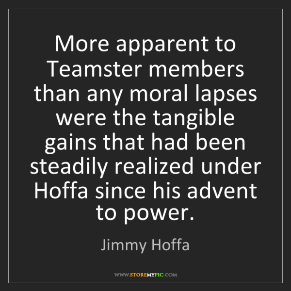 Jimmy Hoffa: More apparent to Teamster members than any moral lapses...