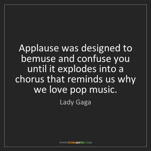 Lady Gaga: Applause was designed to bemuse and confuse you until...