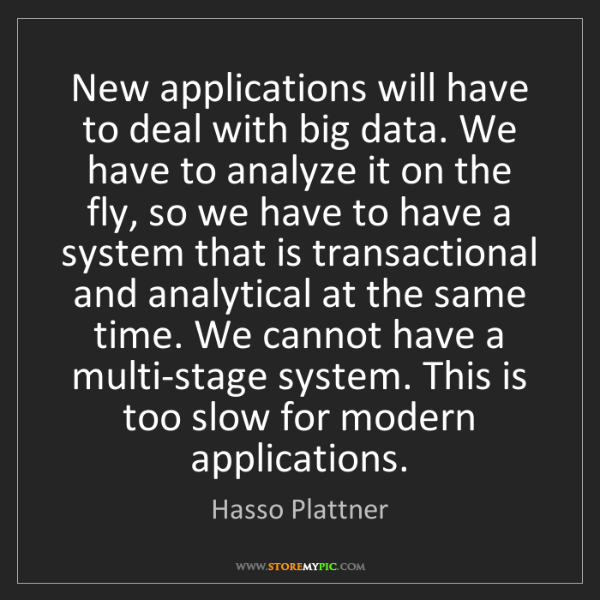 Hasso Plattner: New applications will have to deal with big data. We...