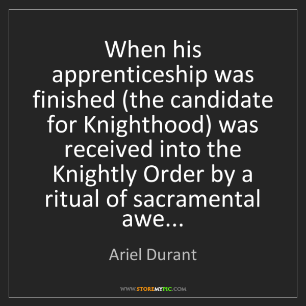 Ariel Durant: When his apprenticeship was finished (the candidate for...
