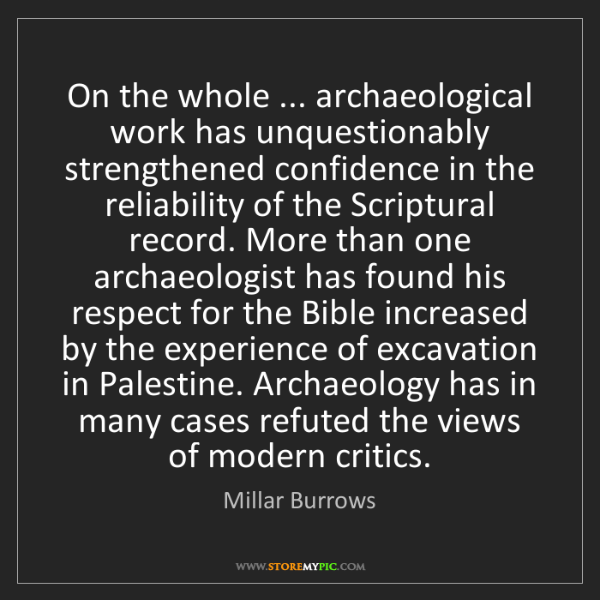 Millar Burrows: On the whole ... archaeological work has unquestionably...