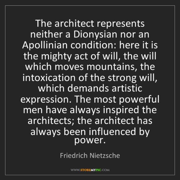 Friedrich Nietzsche: The architect represents neither a Dionysian nor an Apollinian...