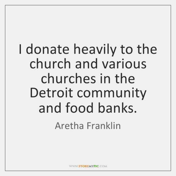 I donate heavily to the church and various churches in the Detroit ...